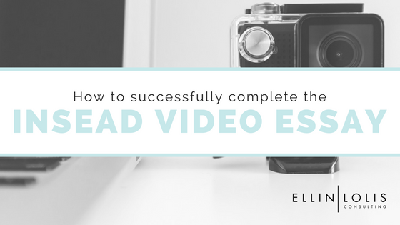 How To Successfully Complete The Insead Video Essay